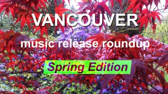 Vancouver music release roundup - spring edition